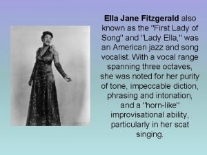 Ella Jane Fitzgerald also known as the First