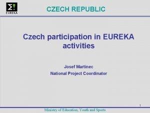 CZECH REPUBLIC Czech participation in EUREKA activities Josef