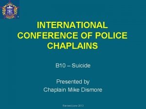 INTERNATIONAL CONFERENCE OF POLICE CHAPLAINS B 10 Suicide