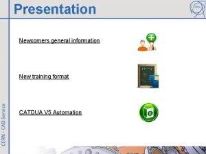 Presentation Newcomers general information New training format CATDUA