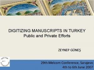 DIGITIZING MANUSCRIPTS IN TURKEY Public and Private Efforts