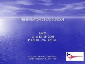 PRESENTATION DE CAS CLINIQUE ARCO 11 et 12
