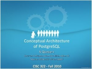 Conceptual Architecture of Postgre SQL SQueueL Khurrum A