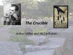 The Crucible Arthur Miller and Mc Carthyism Arthur