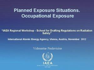 Planned Exposure Situations Occupational Exposure IAEA Regional Workshop