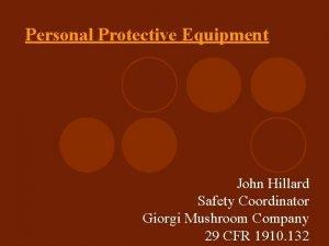 Personal Protective Equipment John Hillard Safety Coordinator Giorgi