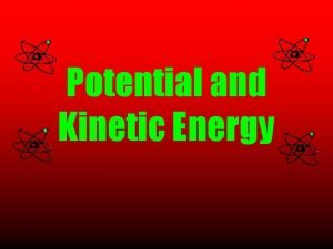 Potential and Kinetic Energy ENERGY IN GENERAL Energy