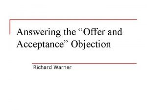 Answering the Offer and Acceptance Objection Richard Warner