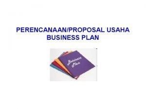 PERENCANAANPROPOSAL USAHA BUSINESS PLAN Business Plan 1 Berdasarkan