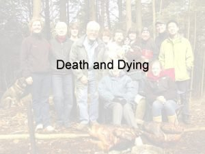 Death and Dying Objectives The student will Explain