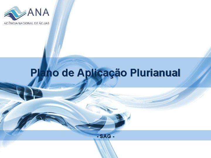 Plano de Aplicao Plurianual SAG Fundamentos PAP Organizar