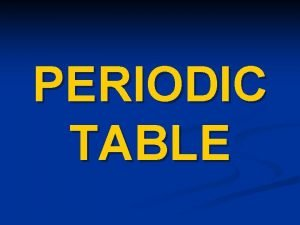 PERIODIC TABLE I History of Periodic Table 1790s