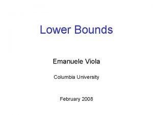 Lower Bounds Emanuele Viola Columbia University February 2008