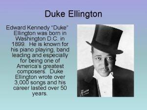 Duke Ellington Edward Kennedy Duke Ellington was born
