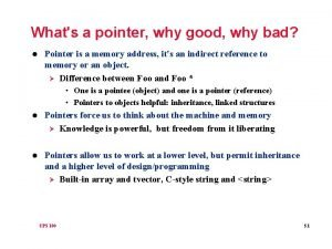 Whats a pointer why good why bad l