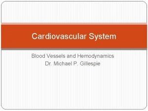 Cardiovascular System Blood Vessels and Hemodynamics Dr Michael