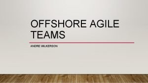 OFFSHORE AGILE TEAMS ANDRE WILKERSON COLLOCATED IS ALWAYS