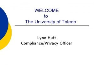 WELCOME to The University of Toledo Lynn Hutt