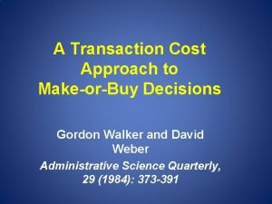 A Transaction Cost Approach to MakeorBuy Decisions Gordon