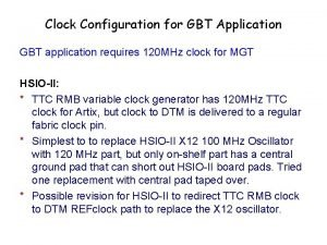 Clock Configuration for GBT Application GBT application requires