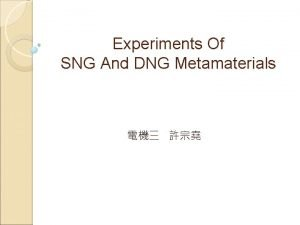 Experiments Of SNG And DNG Metamaterials Outline Introduction