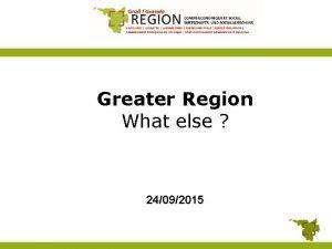 Greater Region What else 24092015 Philippe LEDENT President
