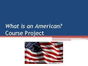 What is an American Course Project American Literature