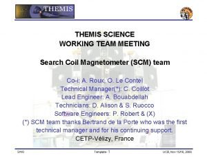THEMIS SCIENCE WORKING TEAM MEETING Search Coil Magnetometer