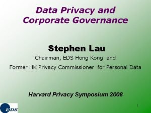 Data Privacy and Corporate Governance Stephen Lau Chairman
