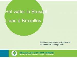 Het water in Brussel Leau Bruxelles Division Autorisations