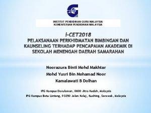 INSTITUT PENDIDIKAN GURU MALAYSIA KEMENTERIAN PENDIDIKAN MALAYSIA Noorazura
