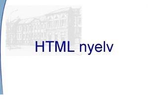 HTML nyelv ltalnos jellemzs HiperText Markup Language ler