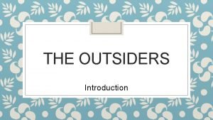 THE OUTSIDERS Introduction Cliques and gangs In your
