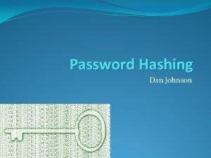 Password Hashing Dan Johnson What is a hashing