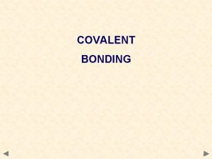COVALENT BONDING COVALENT BONDING Definition consists of a