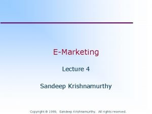 EMarketing Lecture 4 Sandeep Krishnamurthy Copyright 1999 Sandeep