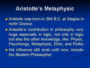 Aristotles Metaphysic Aristotle was born in 384 B