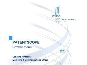 PATENTSCOPE Browse menu June 2017 Sandrine Ammann Marketing