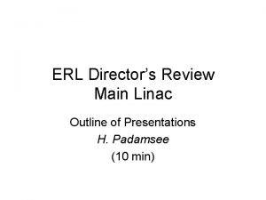 ERL Directors Review Main Linac Outline of Presentations