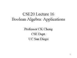CSE 20 Lecture 16 Boolean Algebra Applications Professor
