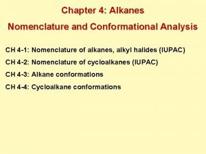 Chapter 4 Alkanes Nomenclature and Conformational Analysis CH