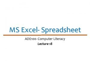 MS Excel Spreadsheet ADE 100 Computer Literacy Lecture