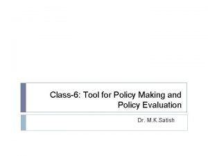 Class6 Tool for Policy Making and Policy Evaluation