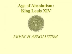 Age of Absolutism King Louis XIV FRENCH ABSOLUTISM
