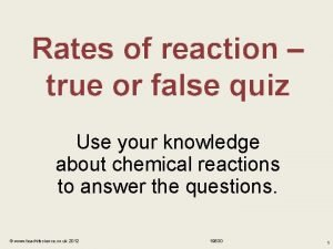 Rates of reaction true or false quiz Use