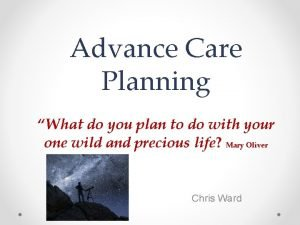 Advance Care Planning What do you plan to