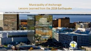 Municipality of Anchorage Lessons Learned from the 2018