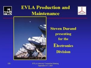 EVLA Production and Maintenance Steven Durand presenting for