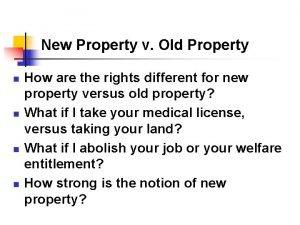 New Property v Old Property n n How