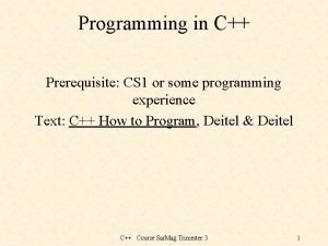 Programming in C Prerequisite CS 1 or some
